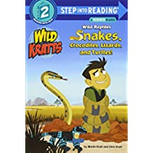 Wild Reptiles Snakes, Crocodiles, Lizards And Turtles Step Into Reading Lvl 2: Wild Kratts (Step Into Reading. Step 2)
