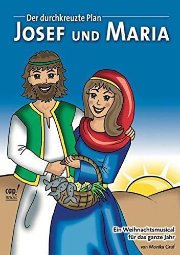 Josef und Maria. Der durchkreuzte Plan - Ein Weihnachtsmusical für das ganze Jahr: Josef und Maria. Notenheft (Livre en allemand)