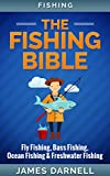 Fishing: The Fishing Bible. Fly Fishing, Bass Fishing, Ocean Fishing & Freshwater Fishing (Angling, Fishing Knots, Fishing, Rigs, Survival, Weapons, Hunting, Disaster)