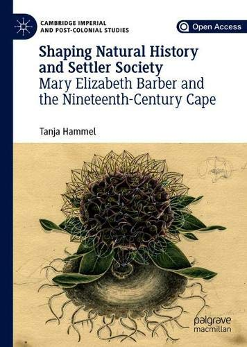 Shaping Natural History and Settler Society: Mary Elizabeth Barber and the Nineteenth-Century Cape (Cambridge Imperial and Post-Colonial Studies Series) Imperial Cape