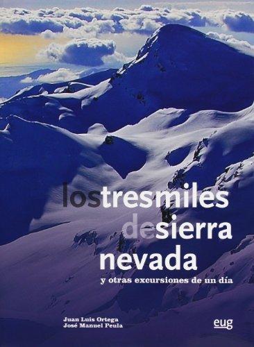 Los tres miles de Sierra Nevada : y otras excursiones de un día por Juan Luis Ortega Vinuesa, José Manuel Peula García