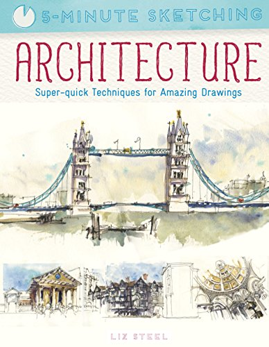 Five Minute Sketching: Architecture: Super-quick techniques for amazing drawing por Liz Steel