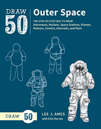 Draw 50 Outer Space: The Step-By-Step Way to Draw Astronauts, Rockets, Space Stations, Planets, Meteors, Comets, Asteroids, and More (Draw 50)
