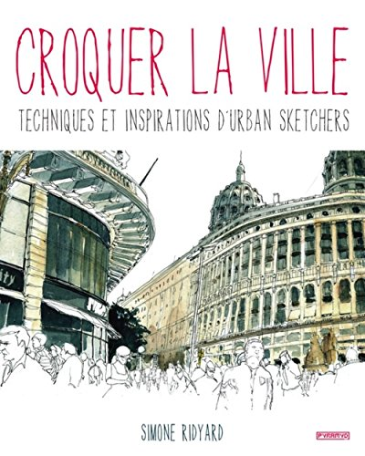 Croquer la ville : Techniques et inspirations d'Urban Sketchers par Simone Ridyard
