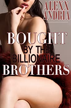 Bought By The Billionaire Brothers: (BBW Billionaire Erotica) by [Andria, Alexx]