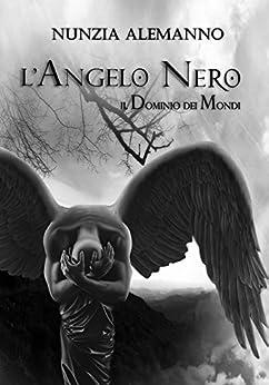 Il Dominio dei Mondi: L'ANGELO NERO di [Alemanno, Nunzia]