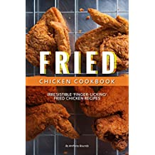 Fried Chicken Cookbook: Irresistible 'Finger-Licking' Fried Chicken recipes (English Edition)