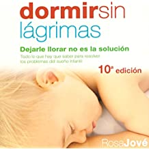 Dormir sin Lágrimas [Sleep Without Tears]: Dejarle Llorar no Es la Solución [Letting Him Cry Is Not the Solution]