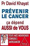 Prévenir le cancer, ça dépend aussi de vous by David Khayat (2014-10-22) - Editions Odile Jacob (2014-10-22) - 22/10/2014