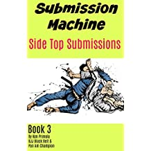 Submission Machine Book 3: Side Top Submissions (English Edition)