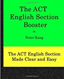 The ACT English Section Booster: Increase your ACT English Section Score 4+ Points by Mr. Peter Kang (2015-11-18)