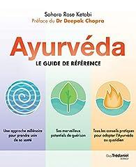 Ayurvéda : Le guide de référence par  Sahara Rose Ketabi