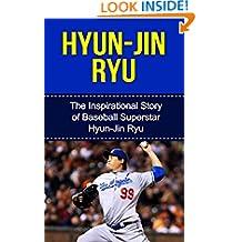 Hyun-Jin Ryu: The Inspirational Story of Baseball Superstar Hyun-Jin Ryu (Hyun-Jin Ryu Unauthorized Biography, Los Angeles Dodgers, South Korea, MLB Books)