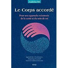Le Corps accordé: Pour une approche raisonnée de la santé et du soin de soi