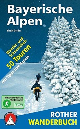 Preisvergleich Produktbild Winterwandern Bayerische Alpen: 50 Wander- und Schneeschuh-Touren mit Tipps zum Rodeln. Mit GPS-Daten (Rother Wanderbuch)