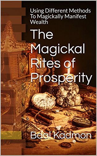 The Magickal Rites of Prosperity: Using  Different Methods To Magickally Manifest Wealth (English Edition) por Baal Kadmon