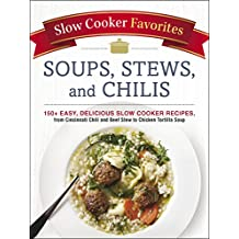Slow Cooker Favorites Soups, Stews, and Chilis: 150+ Easy, Delicious Slow Cooker Recipes, from Cincinnati Chili and Beef Stew to Chicken Tortilla Soup (English Edition)