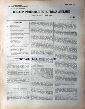 BULLETIN PERIODIQUE [No 97] du 19/06/1919 - EPHEMERIDES. POLITIQUE EXTERIEURE : -LE TRAITE DE PAIX AVEC L'ALLEMAGNE. -LA REPUBLIQUE RHENANE. -LE TRAITE AVEC L'AUTRICHE. -LA POLITIQUE RUSSE : LA RECONNAISSANCE DE L'AMIRAL KOLTCHAK. AFFAIRES INTERIEURES : -LE MOUVEMENT SYNDICAL. -LA QUESTION D'IRLANDE. -L'AFGHANISTAN. -LES PROJETS DE LOIS : LA DEVOLUTION, REFORME DU GOUVERNEMENT DES INDES. -LA CONTROVERSE ASQUITH-FRENCH. QUESTIONS ECONOMIQUES : -LA QUESTION DU CHARBON. -RAPPORTS ENTRE ALLIES. UN