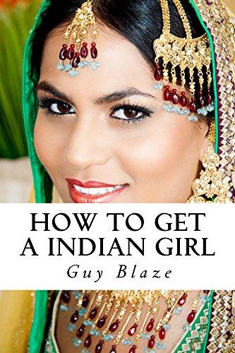 How To Get A Indian Girl (English Edition) por Guy Blaze