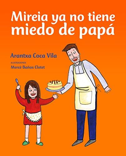 Mireia ya no tiene miedo de papá por Arantxa Coca Vila