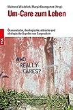 Um-Care zum Leben: Ökonomische, theologische, ethische und ökologische Aspekte von Sorgearbeit