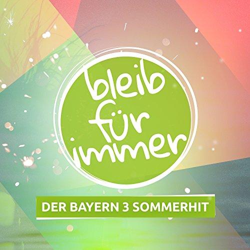 Bleib Für Immer (Bayern 3 Sommer-Hit) [Feat. Sebastian Winkler & Sascha Seelemann]