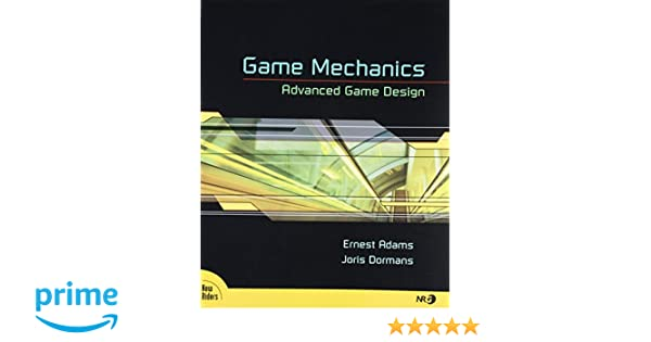 Game Mechanics: Advanced Game Design (Voices That Matter)