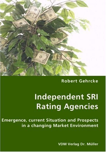 Independent SRI Rating Agencies: Emergence, current Situation and Prospects in a changing Market Environment