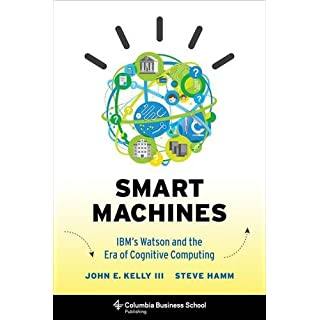 Smart Machines - IBM′s Watson and the Era of Cognitive Computing (Columbia Business School Publishing)