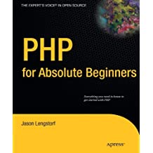 PHP for Absolute Beginners (Expert's Voice in Open Source) by Jason Lengstorf (2009-10-14)