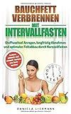 Bauchfett verbrennen mit Intervallfasten: Stoffwechsel Anregen, langfristig Abnehmen und optimaler Fettabbau durch Kurzzeitfasten