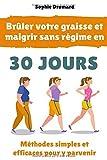 Brûler votre graisse et maigrir sans régime en 30 jours : Méthodes simples et efficaces pour y parvenir