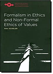 Formalism in Ethics and Non-Formal Ethics of Values: A New Attempt Toward the Foundation of an Ethical Personalism (Northwestern University Studies in Phenomenology and Existential Philosophy) by Max Scheler (1973-09-01)