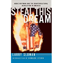 Steal This Dream: Abbie Hoffman and the Countercultural Revolution by Larry Ratso Sloman (1999-01-01)