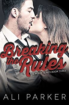 Breaking the Rules by [Parker, Ali]