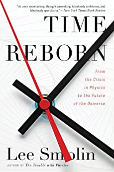 Time Reborn: From the Crisis in Physics to the Future of the Universe par [Smolin, Lee]