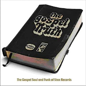The Gospel Truth: The Gospel Soul And Funk Of Stax Records