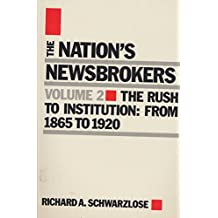 Nation's Newsbrokers Volume 2: The Rush to Institution: From 1865 to 1920