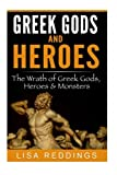 Greek Gods and Heroes: The Wrath of Greek Gods, Heroes & Monsters - Greek Mythology for Beginners The Ultimate History Guide (Greek Mythology - Gods, Heroes & Monsters)