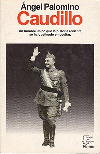 CAUDILLO - UN HOMBRE ÚNICO QUE LA HISTORIA RECIENTE SE HA OBSTINADO EN OCULTAR