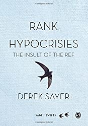 Rank Hypocrisies: The Insult of the REF (SAGE Swifts) by Derek Sayer (2015-01-19)
