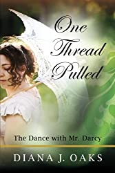 One Thread Pulled: The Dance With Mr. Darcy (Volume 1) by Diana J Oaks (2012-08-15)