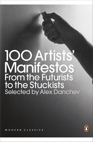 100 Artists' Manifestos: From the Futurists to the Stuckists (Penguin Modern Classics) by Alex Danchev (27-Jan-2011) Paperback