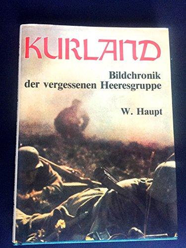Kurland. 1944 / 1945. Bildchronik der vergessenen Heeresgruppe