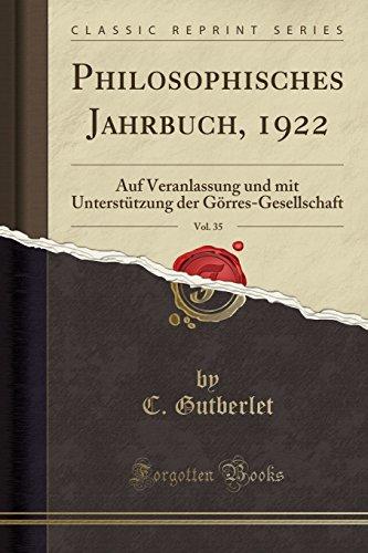 Philosophisches Jahrbuch, 1922, Vol. 35: Auf Veranlassung und mit Unterstützung der Görres-Gesellschaft (Classic Reprint)
