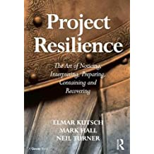 Project Resilience: The Art of Noticing, Interpreting, Preparing, Containing and Recovering by Elmar Kutsch (2015-10-05)