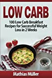 Low Carb Recipes: 100 Low Carb Breakfast Recipes for Successful Weight Loss in 2 Weeks: Volume 1