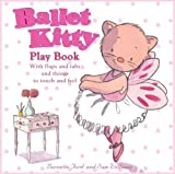Ballet Kitty Play Book: With Flaps and Tabs and Things to Touch and Feel
