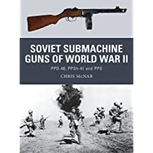 Soviet Submachine Guns of World War II: PPD-40, PPSh-41 and PPS.