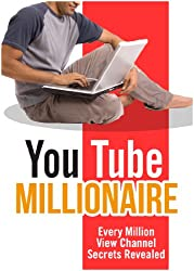 Youtube Millionaire - Every Million view Channel Secrets Revealed (English Edition)